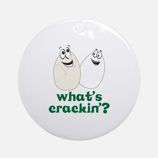 whats crackin? Ornament (Round)