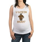 U Mirin Brah? bull Maternity Tank Top