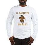 U Mirin Brah? bull Long Sleeve T-Shirt