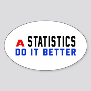 Statistics Do It Better Sticker (Oval)
