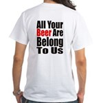 All Your Beer ... White T-Shirt