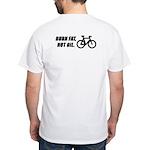 Burn fat not oil, on the back White T-Shirt