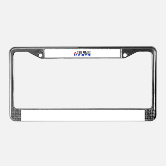 Stage Manager Do It Better License Plate Frame