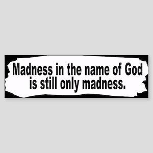 MADNESS Bumper Sticker