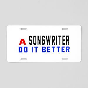 Songwriter Do It Better Aluminum License Plate