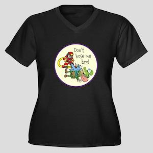 Dont hose me bro! Plus Size T-Shirt