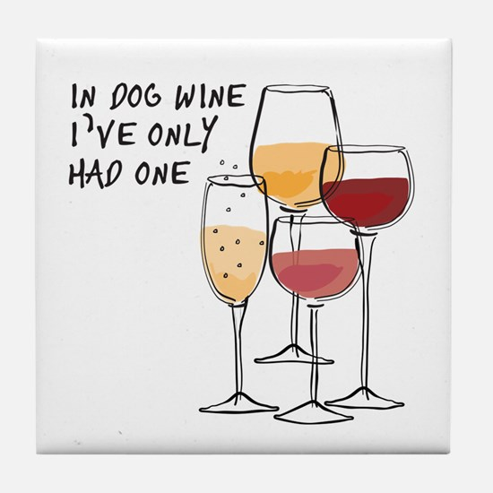 In Dog Wine Ive Only Had One Tile Coaster