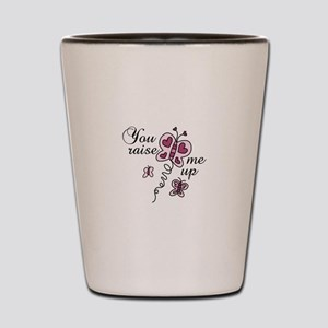 You Raise Me Up Shot Glass