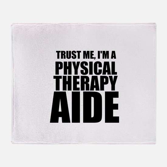 Trust Me, Im A Physical Therapy Aide Throw Blanket