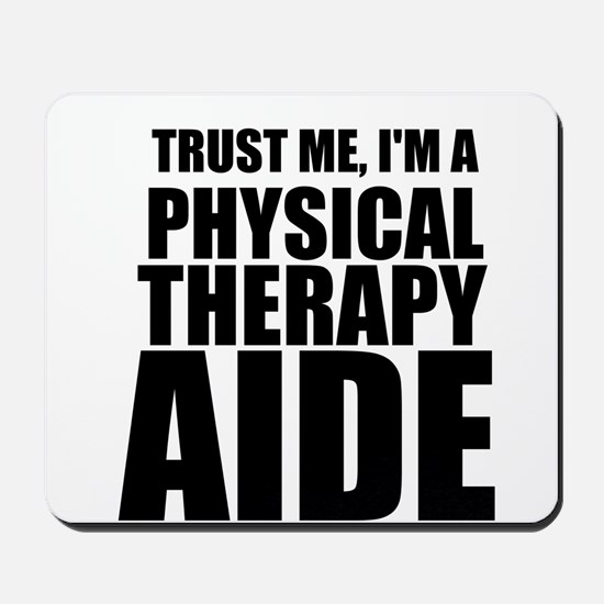 Trust Me, Im A Physical Therapy Aide Mousepad