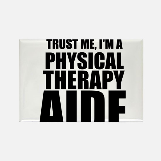Trust Me, Im A Physical Therapy Aide Magnets