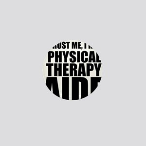 Trust Me, Im A Physical Therapy Aide Mini Button