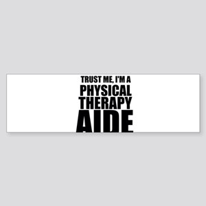 Trust Me, Im A Physical Therapy Aide Bumper Sticke