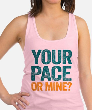Your Pace Or Mine? Racerback Tank Top