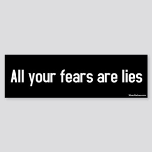 All Your Fears Are Lies Bumper Sticker