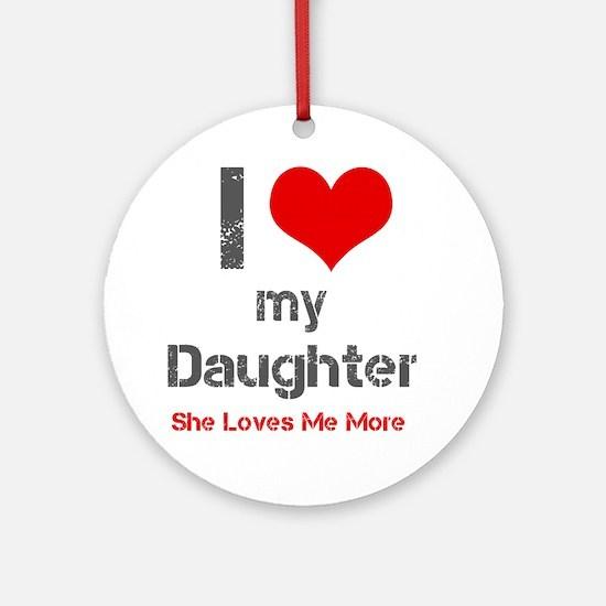 I Love My Daughter Ornament (Round)