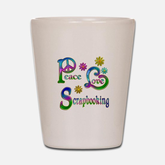 Peace Love Scrapbooking Shot Glass