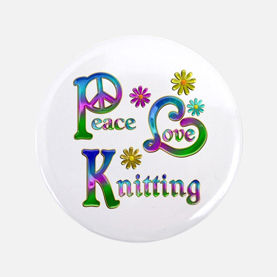 "Peace Love Knitting 3.5"" Button"