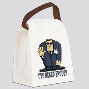 I've Heard Enough Canvas Lunch Bag