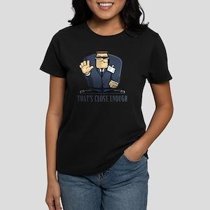 That's Close Enough Women's Dark T-Shirt