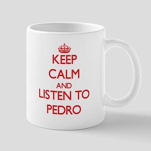 Keep Calm and Listen to Pedro Mugs