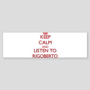 Keep Calm and Listen to Rigoberto Bumper Sticker