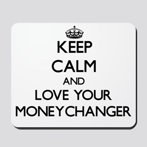 Keep Calm and Love your Moneychanger Mousepad