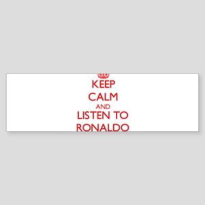 Keep Calm and Listen to Ronaldo Bumper Sticker