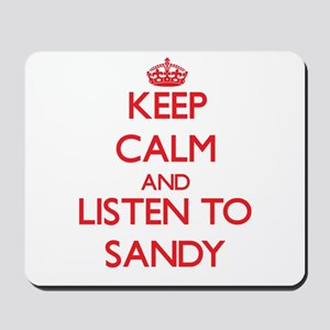 Keep Calm and Listen to Sandy Mousepad