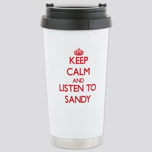 Keep Calm and Listen to Sandy Travel Mug