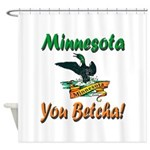 Minnesota You Betcha Shower Curtain