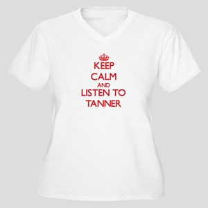 Keep Calm and Listen to Tanner Plus Size T-Shirt