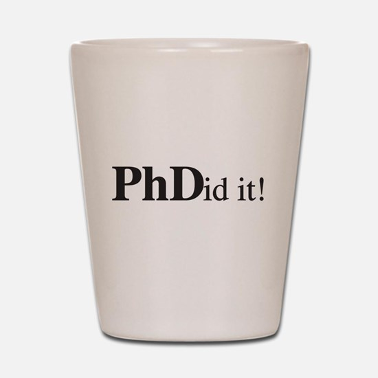 PhDid It! PhD Shot Glass