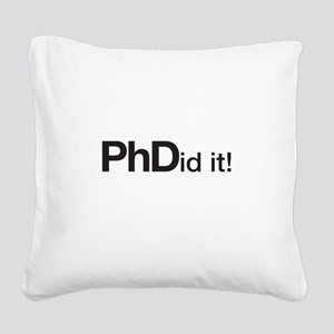 PhDid it! PhD did it! Square Canvas Pillow