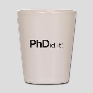 PhDid it! PhD did it! Shot Glass