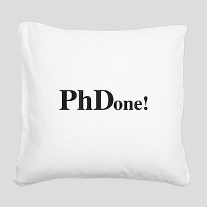 PhD PhDone Square Canvas Pillow