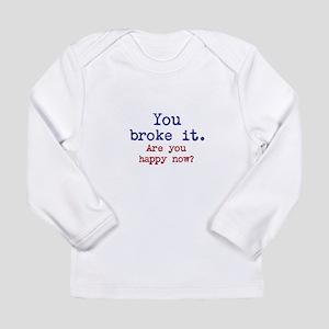 You broke it Long Sleeve T-Shirt