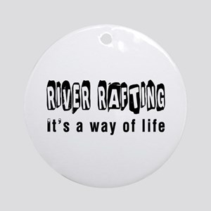 River Rafting it is a way of life Ornament (Round)