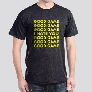 Good Game I Hate You Dark T-Shirt