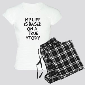Life is based on true story Women's Light Pajamas