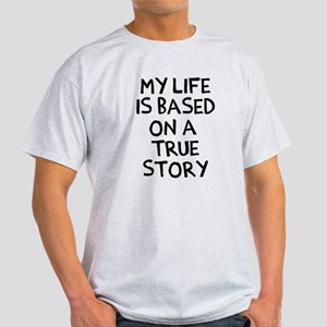 Life is based on true story Light T-Shirt