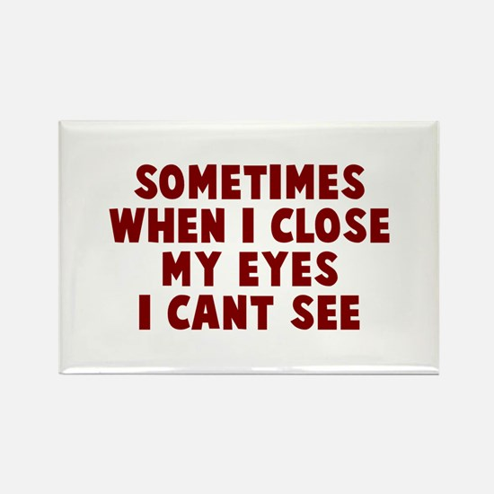Sometimes close my eyes Rectangle Magnet