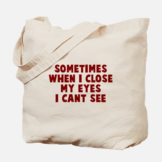 Sometimes close my eyes Tote Bag