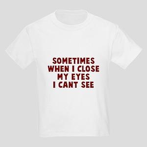 Sometimes close my eyes Kids Light T-Shirt