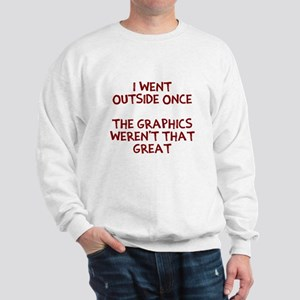 I went outside once Sweatshirt