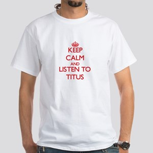 Keep Calm and Listen to Titus T-Shirt