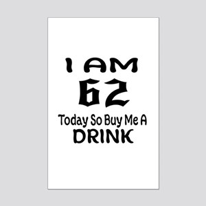 62 Today So Buy Me A Drink Mini Poster Print