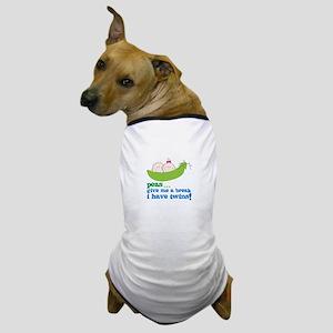 peas...give me a break, i have twins! Dog T-Shirt
