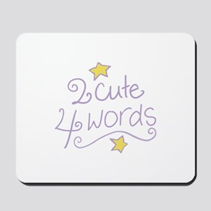 2 Cute 4 Words Mousepad