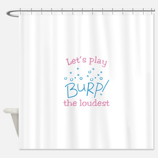 Lets Play Burp! the loudest Shower Curtain